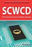 SCWCD Exam Certification Exam Preparation Course in a Book for Passing the SCWCD CX-310-083 Exam - the How to Pass on Your First Try Certification Study Guide, William Manning, 1742444245