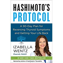 Hashimoto's Protocol: A 90-Day Plan for Reversing Thyroid Symptoms and Getting Your Life Back