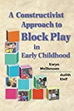 A Constructivist Approach to Block Play in Early Childhood by Karyn Wellhousen (2000-12-05)