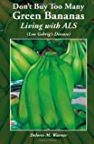 Don't Buy Too Many Green Bananas Living with ALS, Delores Warner, 1480040118