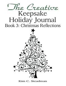 The Creative Keepsake Holiday Journal:: Christmas Reflections, Book 3 (The Creative Keepsake Journal)