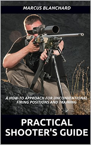 - Practical Shooter's Guide: A How-To Approach For Unconventional Firing Positions and Training