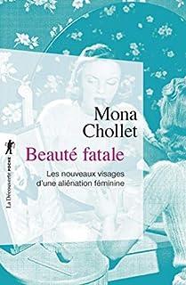 Beauté fatale : les nouveaux visages d'une aliénation féminine, Chollet, Mona