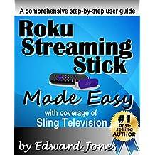 Roku Streaming Stick Made Easy: A comprehensive step-by-step user guide for the Roku Streaming Stick