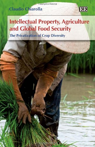 Intellectual Property, Agriculture and Global Food Security: The Privatisation of Crop Diversity by Edward Elgar Pub