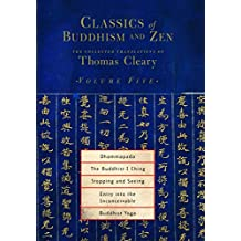 Classics of Buddhism and Zen, Volume Five: The Collected Translations of Thomas Cleary
