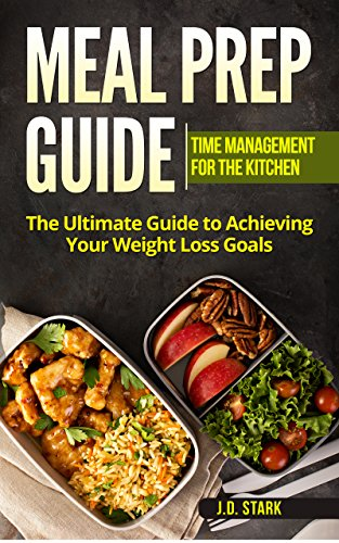 Meal Prep Guide:  Time Management for the Kitchen: The Ultimate Guide to Acheiving Your Weight Loss Goals