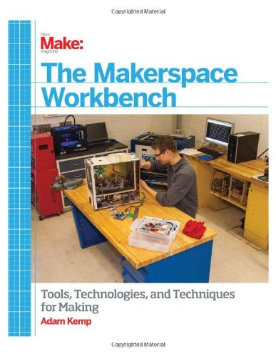 The Makerspace Workbench by Adam Kemp, Publisher : Inc. , Maker Media