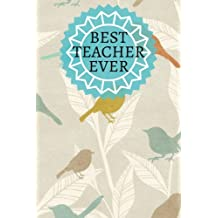 "Best Teacher Ever: Birds Thank You Appreciation Book Gift | Journal, Exercise Book, Jotter, Notebook, Planner, Composition Book, Memory Book to Write ... 6""x9"" Paperback (Teachers Gifts) (Volume 8)"