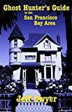 Ghost Hunter's Guide to The San Francisco Bay Area (Ghost Hunter's Guide)