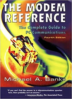 The Modem Reference: The Complete Guide to PC Communications by Michael A. Banks (2000-01-01)