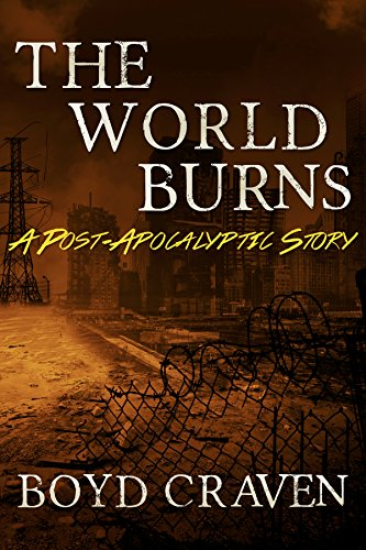 The World Burns: A Post-Apocalyptic Story by [Craven III, Boyd]
