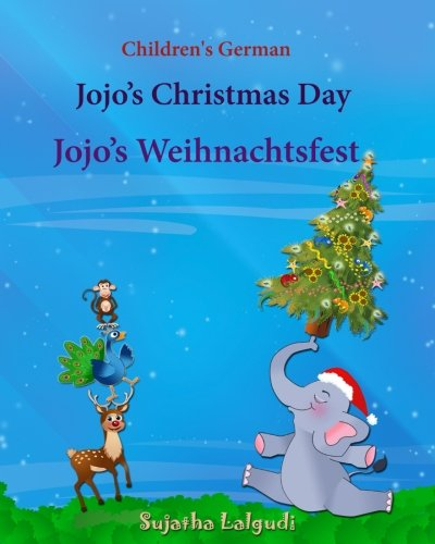 Children's German: Jojo's Christmas Day. Jojo's Weihnachtsfest (Christmas book): Children's English-German Picture book (Bilingual Edition), Childrens ... Jojo Series) (Volume 25) (German Edition)