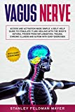 Vagus Nerve: Access and Activation Made Simple. A Self-Help Guide to Stimulate it and Healing with the Body's Natural Power from Inflammation, Trauma, Chronic Illness and Autism with Easy Exercises