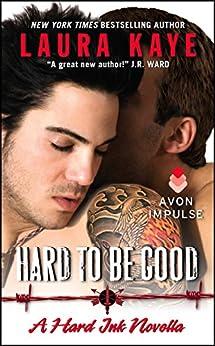 Hard to Be Good: A Hard Ink Novella by [Kaye, Laura]