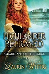 Highlander Betrayed (Guardians of the Targe Book 1) (English Edition)