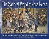 The Satirical World of Jose Perez, Wayman R. Spence, 1567961460
