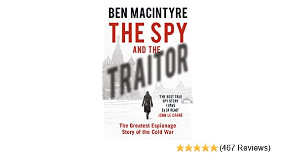 Amazon com: The Spy and the Traitor: The Greatest Espionage Story of