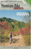 Mountain Bike America: Indiana, 2nd: An Atlas of Indiana s Greatest Off-Road Bicycle Rides (Mountain Bike America Guides)