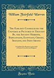 The Earliest Cosmologies the Universe as Pictured in Thought By, the Ancient Hebrews, Babylonians, Egyptians, Greeks, Iranians, and Indo-Aryans: A ... Literatures and Religions (Classic Reprint)