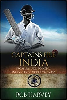 Captains File: India: From Nayudu to Kohli: India's Test Cricket Captains by Rob Harvey (2016-06-06)