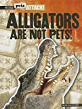 Alligators Are Not Pets!, Mark Harasymiw, 1433992795
