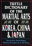 Tuttle Dictionary of the Martial Arts of Korea, China and Japan, Daniel Kogan and Sun-Jin Kim, 0804820163
