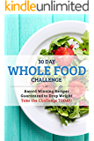 30 Day Whole Food Challenge: AWARD WINNING Recipes Guaranteed to Drop Weight; Take the Challenge Today!