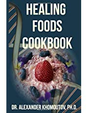 Healing Foods Cookbook: How to Eat to Live a Healthy and Joyful Life - Quick and Easy Recipes