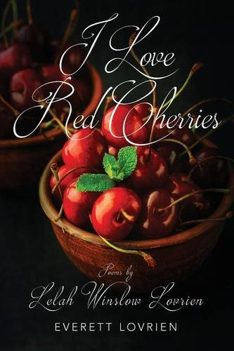 Read Online I Love Red Cherries: Poems by Lelah Winslow Lovrien PDF
