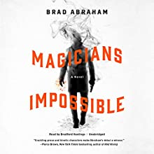 Magicians Impossible Audiobook by Brad Abraham Narrated by Bradford Hastings