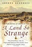 A Land So Strange: The Epic Journey of Cabeza de Vaca
