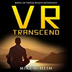 VR Transcend: Virtual Reality Metaphysics, Book 2 | Mike R. Heim