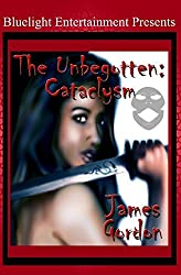 The Unbegotten: Cataclysm by James Gordon (2010-03-10)