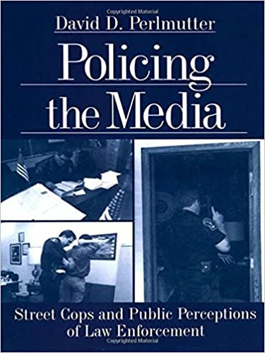 Book Policing the Media: Street Cops and Public Perceptions of Law Enforcement 1st edition by Perlmutter, David D. (Dimitri) (2000)
