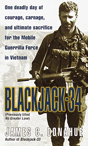 (Blackjack-34 (previously titled No Greater Love): One Deadly Day of Courage, Carnage, and Ultimate Sacrifice for the Mobile Guerrilla Force in Vietnam)