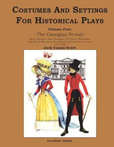 [Costumes and Settings for Historical Plays: The Georgian Period: Early Georgian, Late Georgian, The French Revolution, The French Directoire, First Empire and Scottish Costume 1714-1830 by Jack Cassin-Scott (2008)] (Period Costumes 1830)