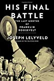img - for His Final Battle: The Last Months of Franklin Roosevelt book / textbook / text book