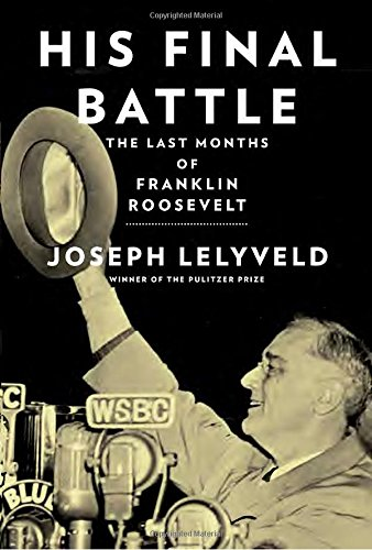 His Final Battle: The Last Months Of Franklin Roosevelt 2