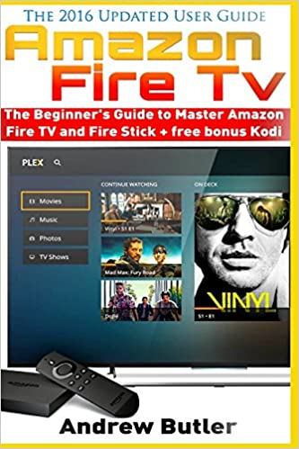 Amazon Fire TV: The Beginner's Guide to Master Amazon Fire TV and