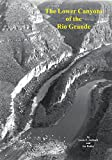 Lower Canyons of the Rio Grande: La Linda to Dryden Crossing, Maps and Notes for River Runners