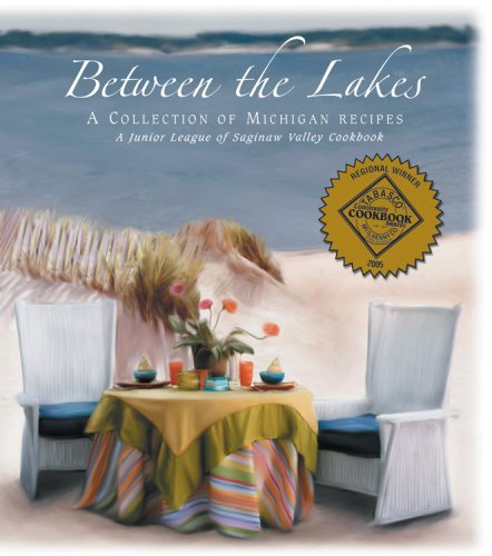 Between the Lakes: A Collection of Michigan Recipes (A Junior League of Saginaw Valley Cookbook) by Junior League of Saginaw Valley Inc