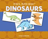 Pencil, Paper, Draw!® - Dinosaurs, Steve Harpster, 1454911514