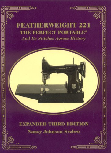 Read Online Featherweight 221 - The Perfect Portable: And Its Stitches Across History, Expanded Third Edition pdf