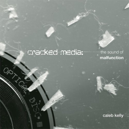 Cracked Media: The Sound of Malfunction (The MIT Press)