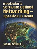 Introduction to Software Defined Networking - OpenFlow and VxLAN, Vishal Shukla, 1482678136