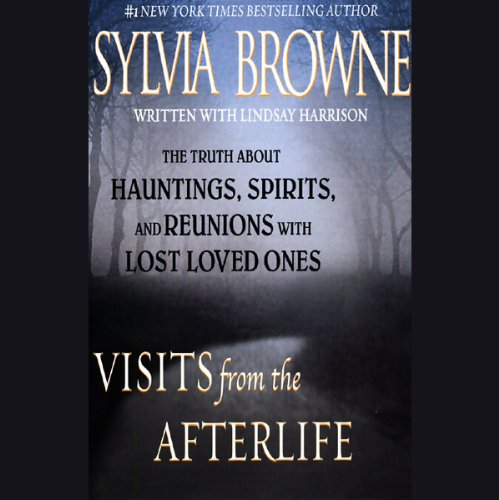 Visits from the Afterlife: The Truth about Hauntings, Spirits, and Reunions with Lost Loved Ones Audiobook [Free Download by Trial] thumbnail