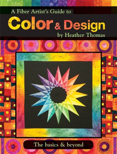 A Fiber Artist's Guide to Color and Design the Basics and Beyond by Heather Thomas