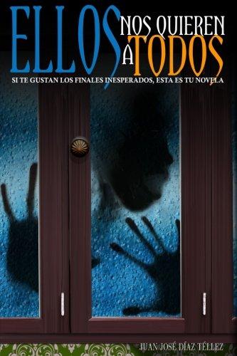 Ellos nos quieren a todos: Si te gustan los finales inesperados, esta es tu novela (Spanish Edition) [Juan Jose Diaz Tellez] (Tapa Blanda)