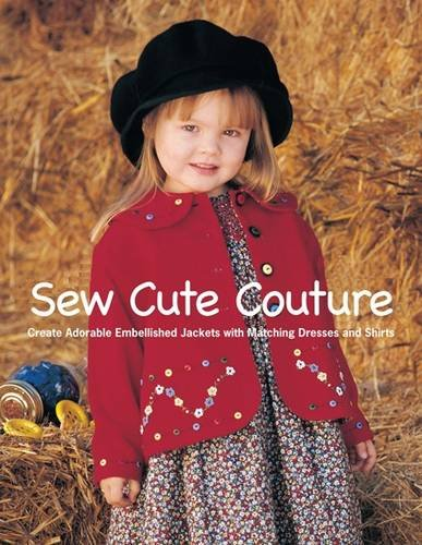 (Sew Cute Couture: Create Adorable Embellished Jackets with Matching Dresses, Skirts and)
